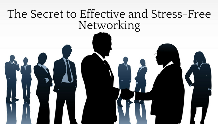 The Secret to Effective and Stress-Free Networking