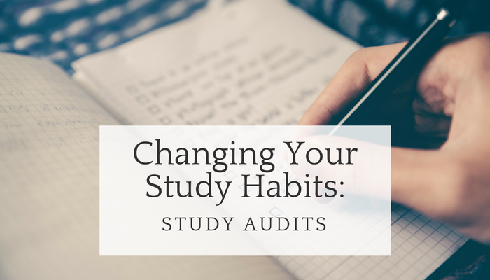 Changing Your Study Habits: Study Audits