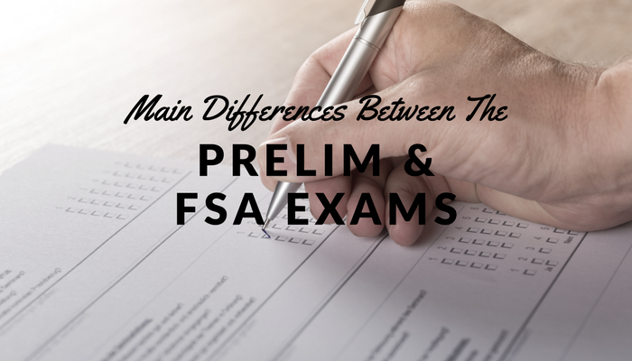 Main Differences Between The Prelim & FSA Exams