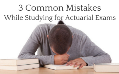 3 Common Mistakes While Studying for Actuarial Exams